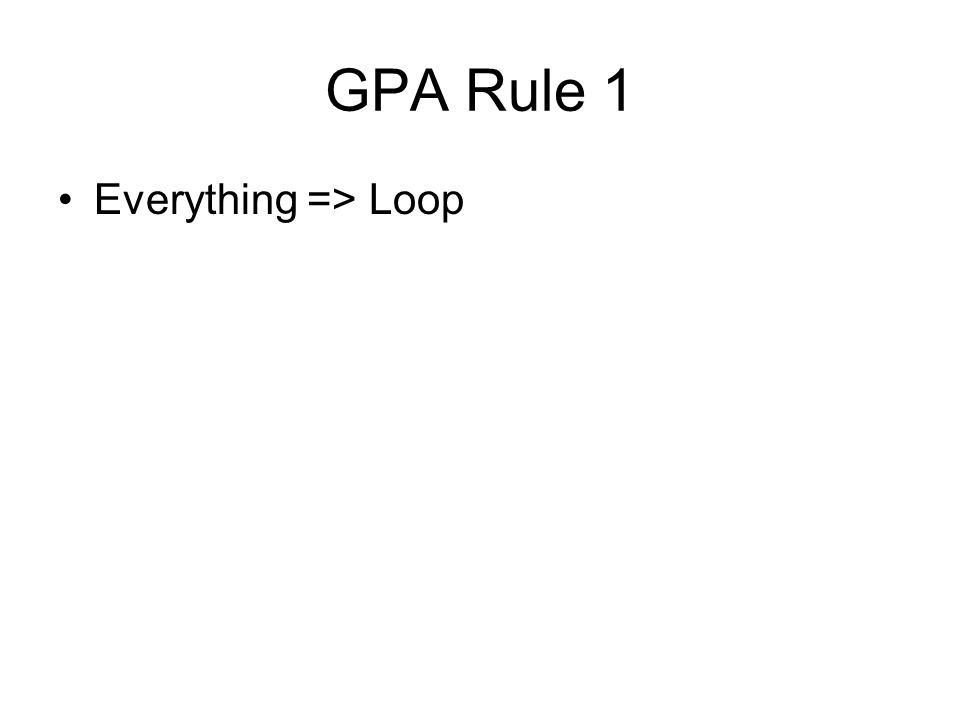 GPA Rule 1 Everything => Loop
