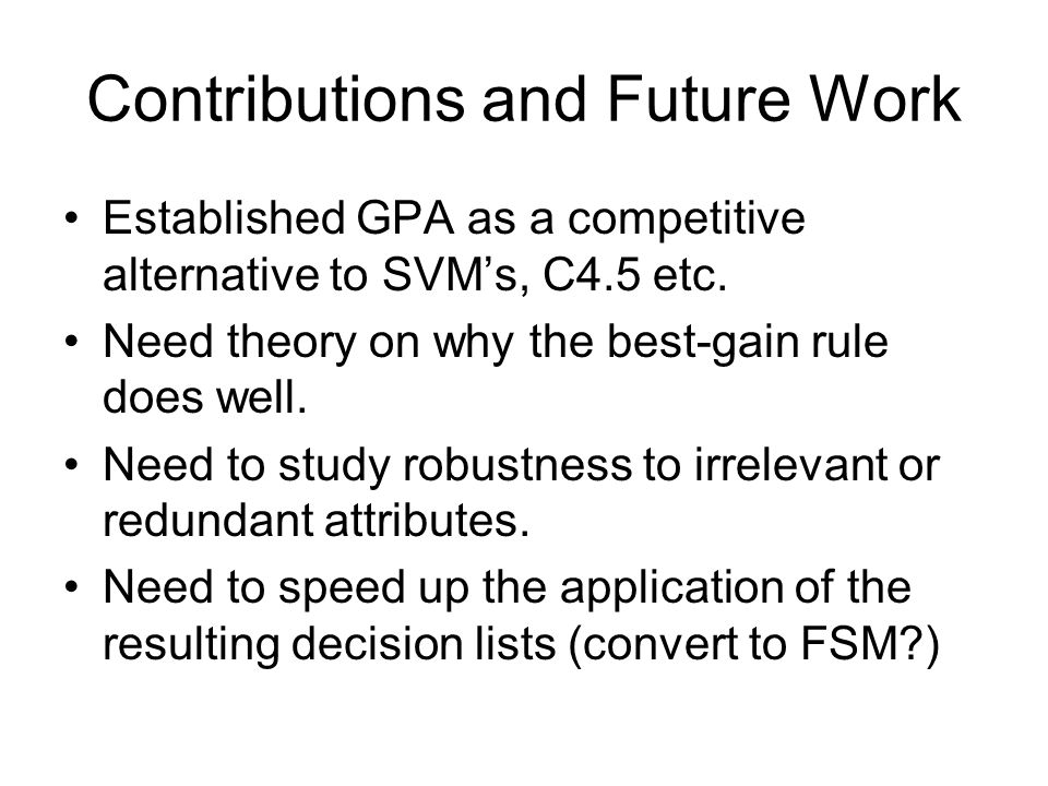 Contributions and Future Work Established GPA as a competitive alternative to SVMs, C4.5 etc.