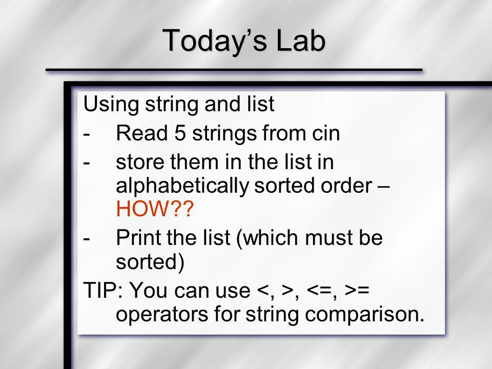 Using string and list -Read 5 strings from cin -store them in the list in alphabetically sorted order – HOW?.