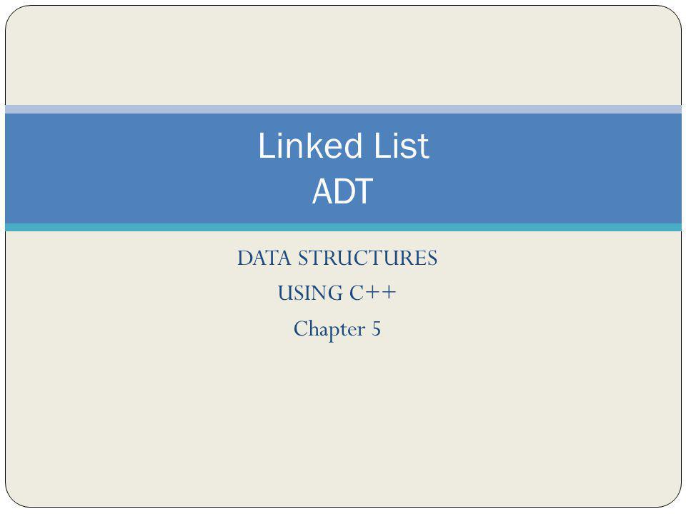 DATA STRUCTURES USING C++ Chapter 5 Linked List ADT