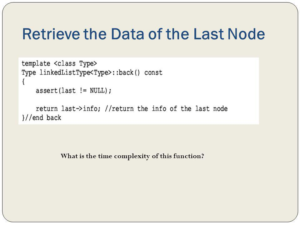 Retrieve the Data of the Last Node What is the time complexity of this function?