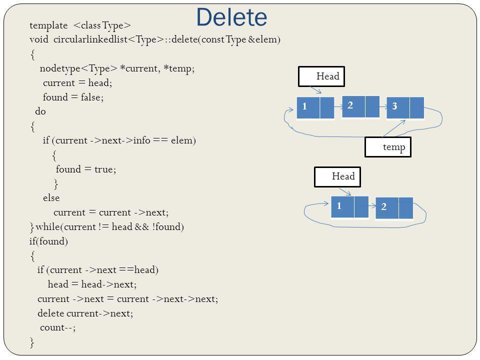 Delete template void circularlinkedlist ::delete(const Type &elem) { nodetype *current, *temp; current = head; found = false; do { if (current ->next-