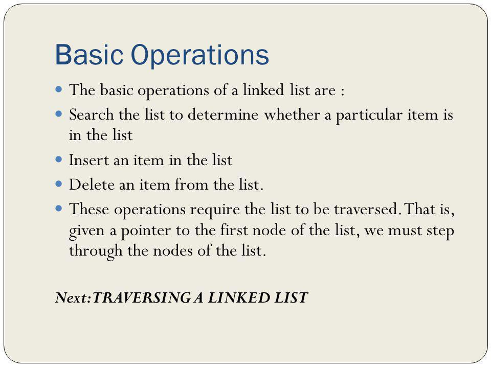 Linked List Operations 1.Create the Linked List. The list is initialized to an empty state.