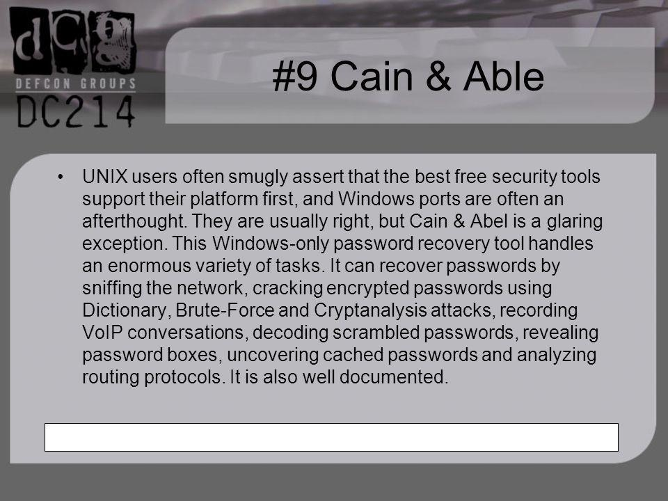 #9 Cain & Able UNIX users often smugly assert that the best free security tools support their platform first, and Windows ports are often an afterthought.