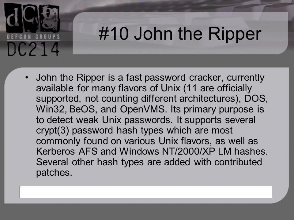 #10 John the Ripper John the Ripper is a fast password cracker, currently available for many flavors of Unix (11 are officially supported, not counting different architectures), DOS, Win32, BeOS, and OpenVMS.