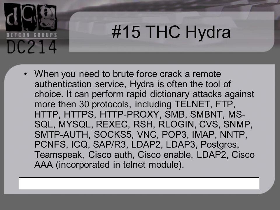 #15 THC Hydra When you need to brute force crack a remote authentication service, Hydra is often the tool of choice.
