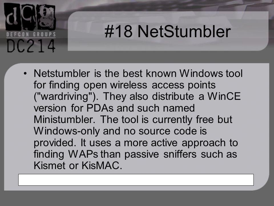 #18 NetStumbler Netstumbler is the best known Windows tool for finding open wireless access points ( wardriving ).