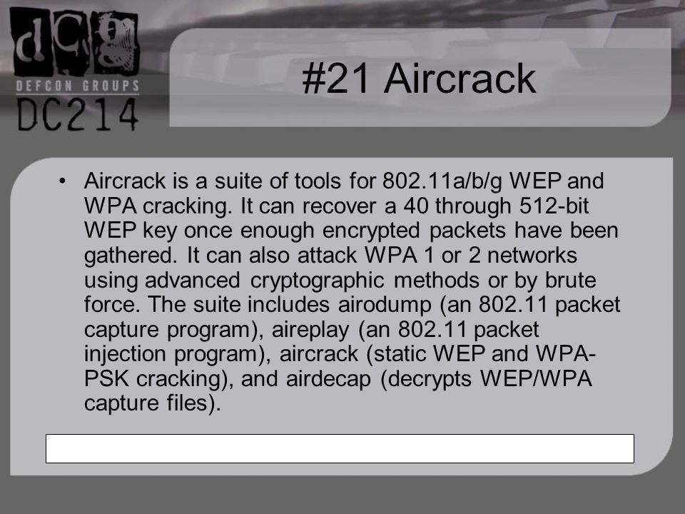 #21 Aircrack Aircrack is a suite of tools for 802.11a/b/g WEP and WPA cracking.
