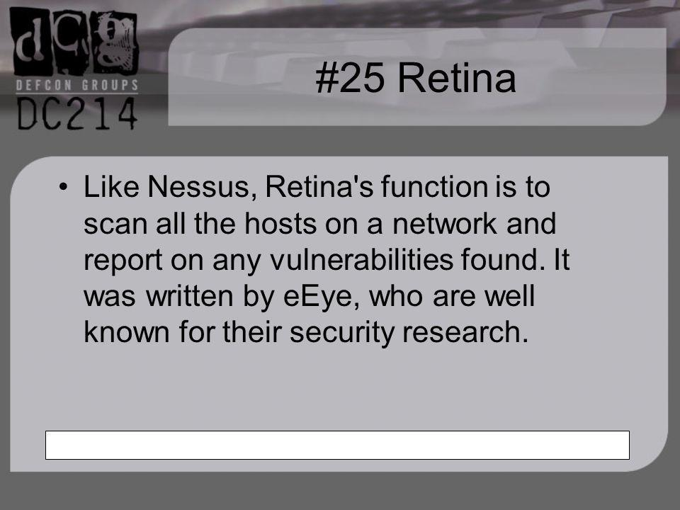 #25 Retina Like Nessus, Retina s function is to scan all the hosts on a network and report on any vulnerabilities found.