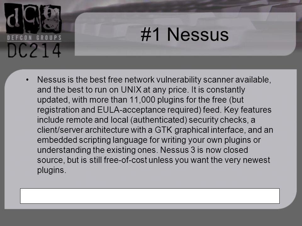 #1 Nessus Nessus is the best free network vulnerability scanner available, and the best to run on UNIX at any price.