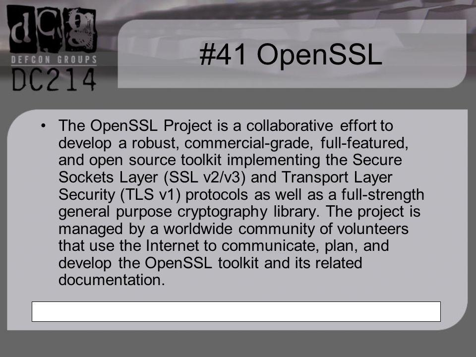 #41 OpenSSL The OpenSSL Project is a collaborative effort to develop a robust, commercial-grade, full-featured, and open source toolkit implementing the Secure Sockets Layer (SSL v2/v3) and Transport Layer Security (TLS v1) protocols as well as a full-strength general purpose cryptography library.