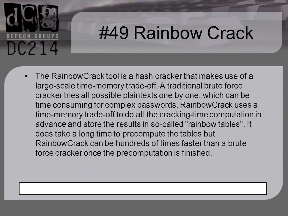 #49 Rainbow Crack The RainbowCrack tool is a hash cracker that makes use of a large-scale time-memory trade-off.