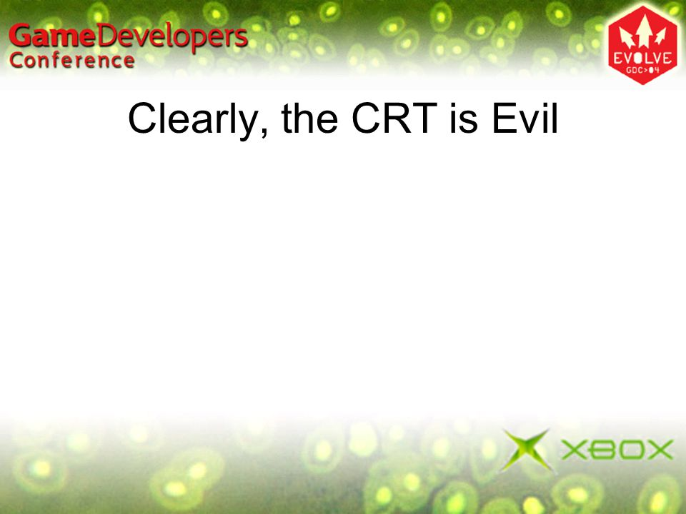 Clearly, the CRT is Evil