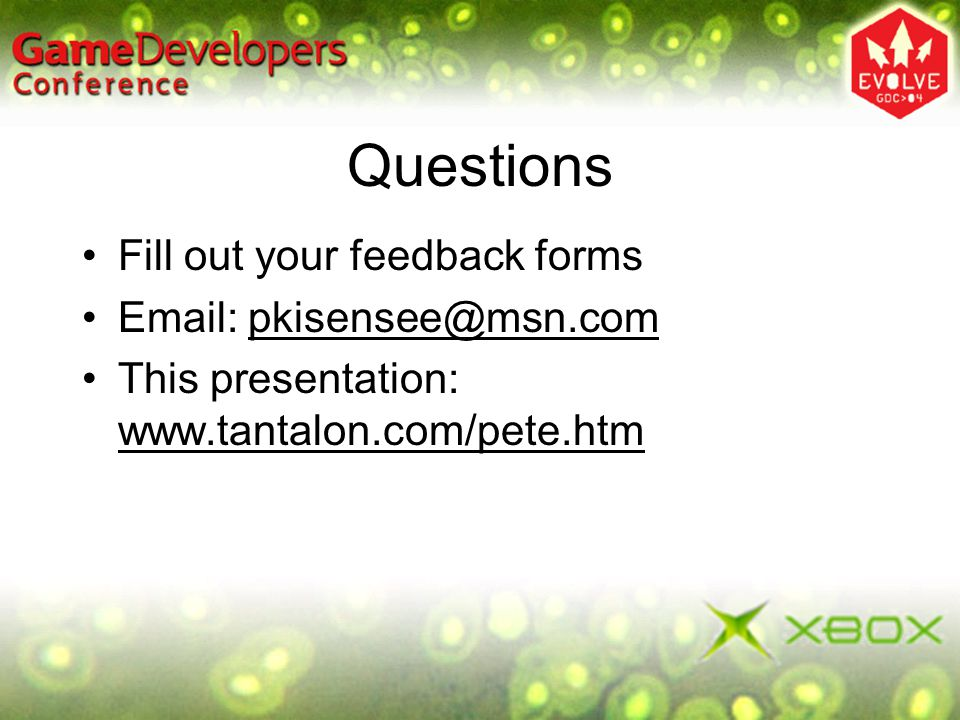 Questions Fill out your feedback forms Email: pkisensee@msn.com This presentation: www.tantalon.com/pete.htm
