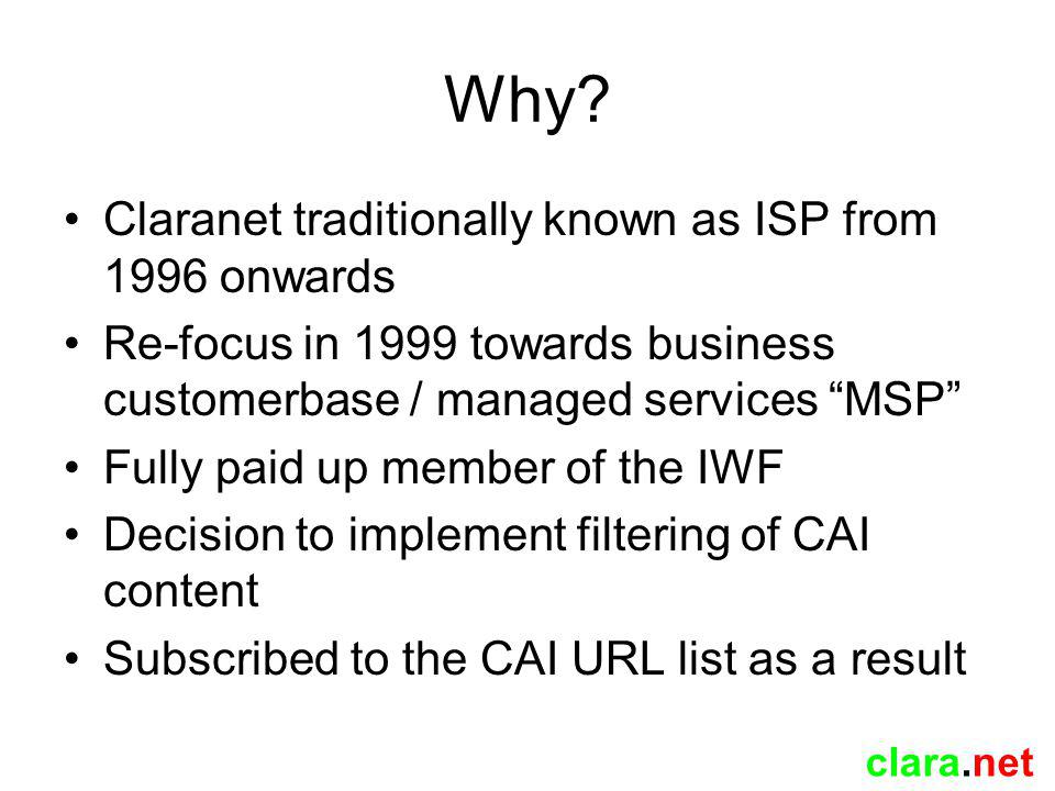 clara.net The first attempt Started with opt in model, (ClaraCap1) a simple proxy farm that you could configure to use if you wanted to be protected from inadvertently accessing CAI content Surprisingly, nobody opted in, despite publicity targeted at residential users.