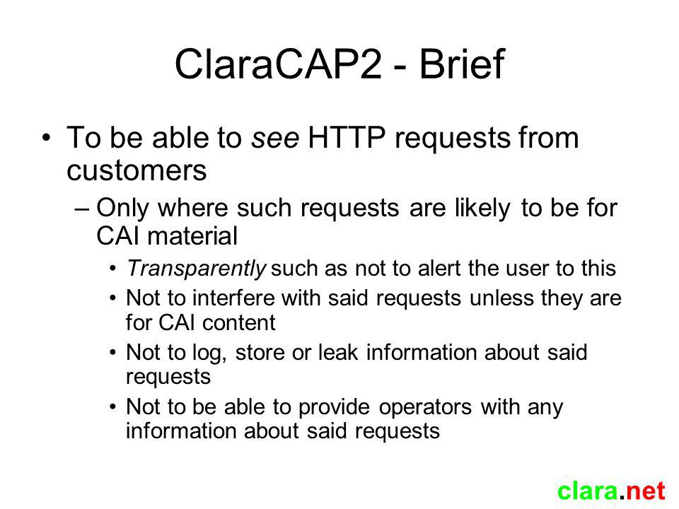 clara.net ClaraCAP2 - Brief To be able to filter these requests –In such a way as to disallow the request to pass before any content is retrieved.