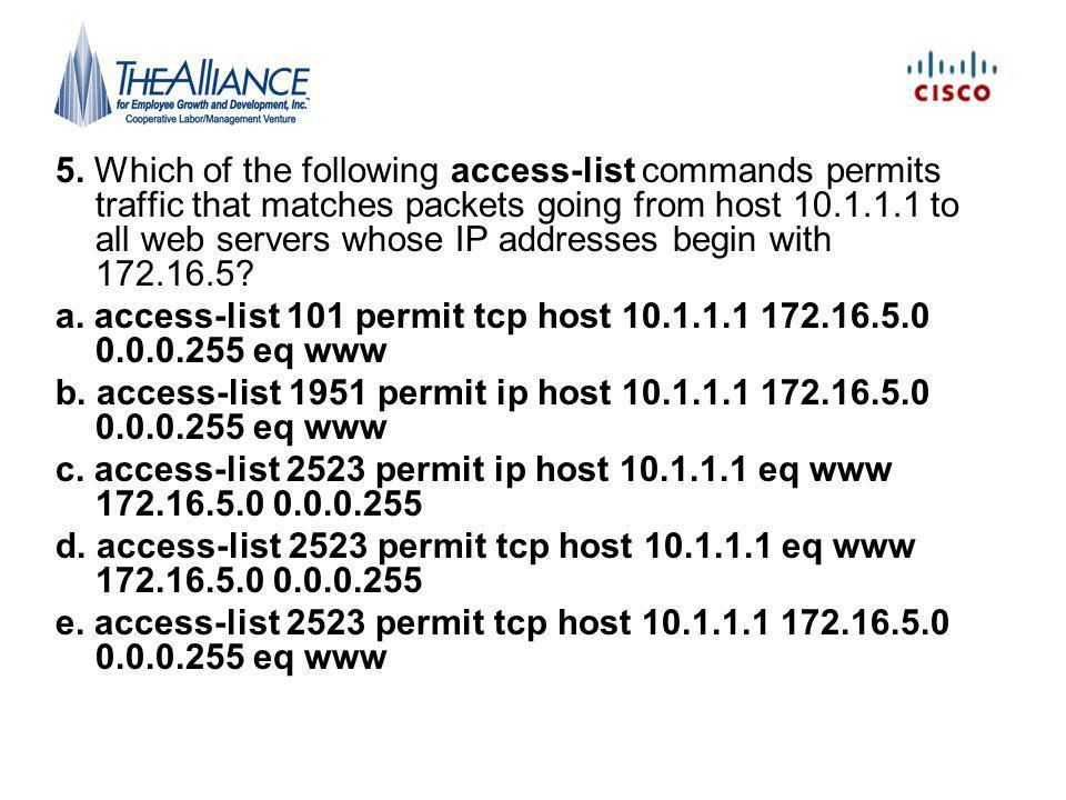 5. Which of the following access-list commands permits traffic that matches packets going from host 10.1.1.1 to all web servers whose IP addresses beg