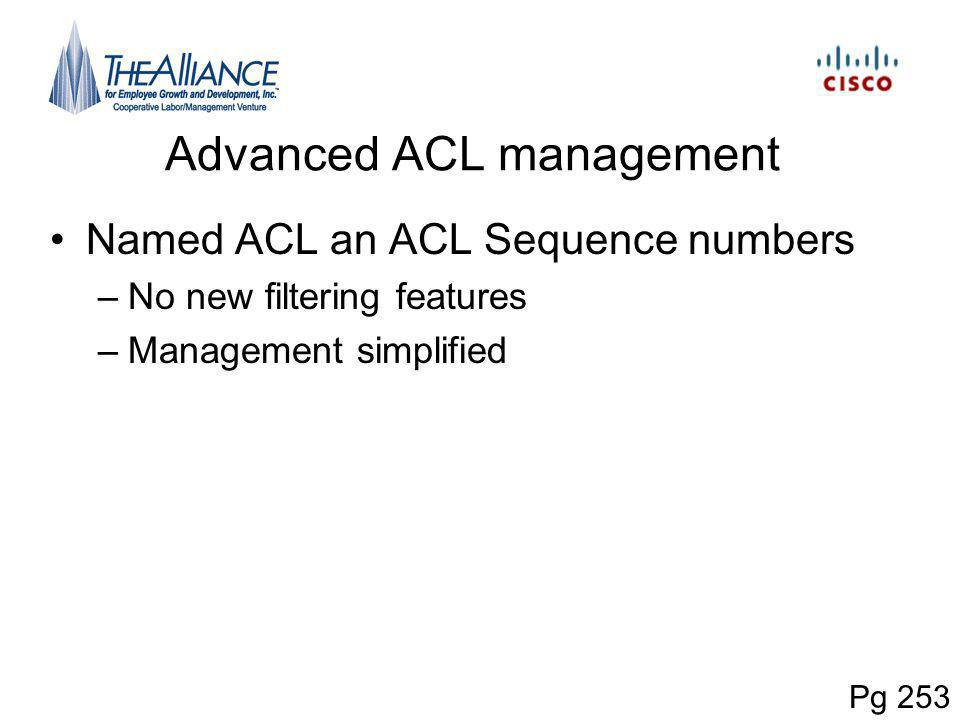 Advanced ACL management Named ACL an ACL Sequence numbers –No new filtering features –Management simplified Pg 253
