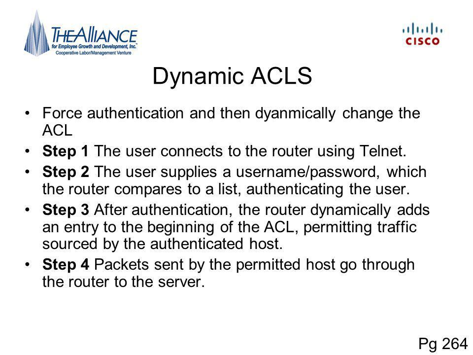 Dynamic ACLS Force authentication and then dyanmically change the ACL Step 1 The user connects to the router using Telnet.