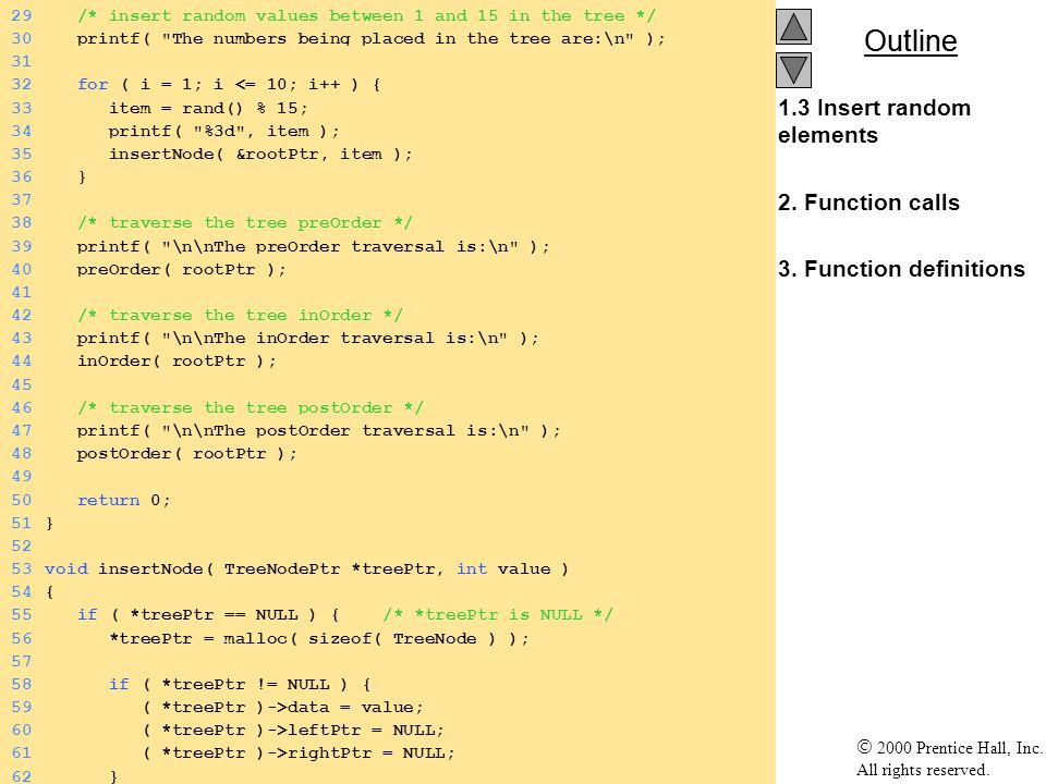 Outline 2000 Prentice Hall, Inc. All rights reserved. 1.3 Insert random elements 2. Function calls 3. Function definitions 29 /* insert random values