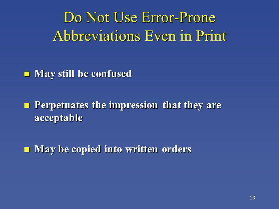 19 Do Not Use Error-Prone Abbreviations Even in Print n May still be confused n Perpetuates the impression that they are acceptable n May be copied in