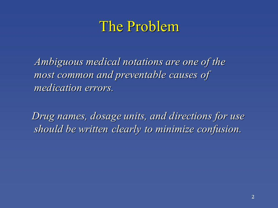 2 The Problem Ambiguous medical notations are one of the most common and preventable causes of medication errors. Ambiguous medical notations are one