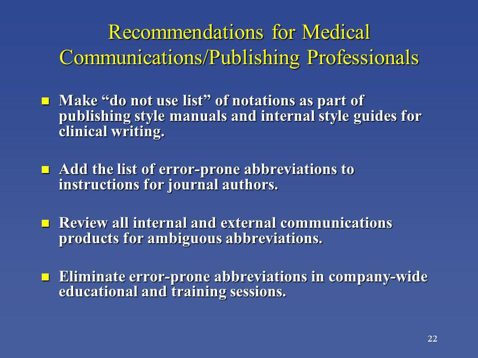 22 Recommendations for Medical Communications/Publishing Professionals n Make do not use list of notations as part of publishing style manuals and int