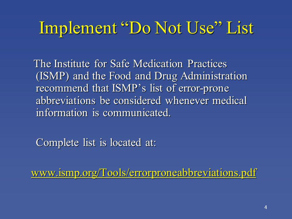 4 Implement Do Not Use List The Institute for Safe Medication Practices (ISMP) and the Food and Drug Administration recommend that ISMPs list of error