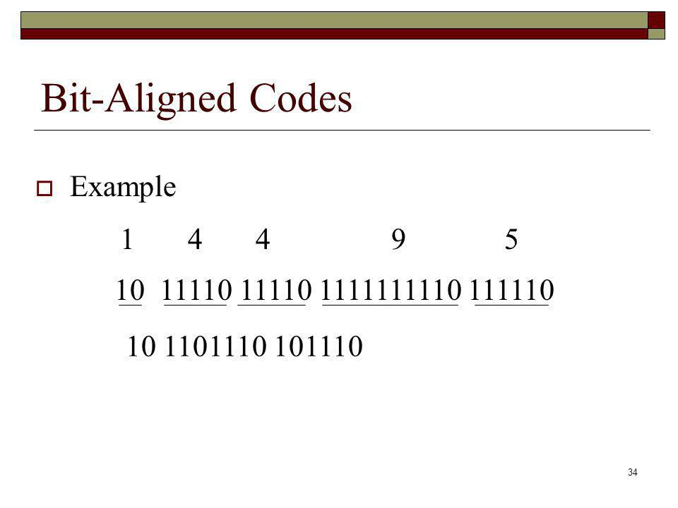 Bit-Aligned Codes Example 34 1 4 4 9 5 10 11110 11110 1111111110 111110 10 1101110 101110