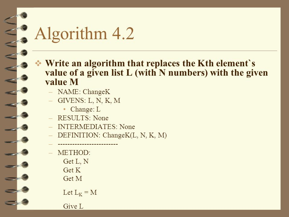 Rewrite Algorithm 4.6, such that the variable Max is not used at all: –Name: MAXLIST –Given: X, N Change:None –Result: Loc –Intermediate: I –Definition: –Loc := MAXLIST(X,N)