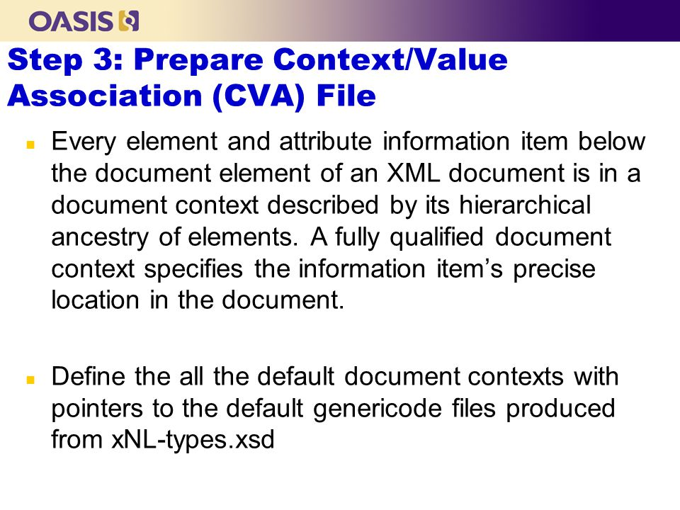 Step 3: Prepare Context/Value Association (CVA) File n Every element and attribute information item below the document element of an XML document is in a document context described by its hierarchical ancestry of elements.