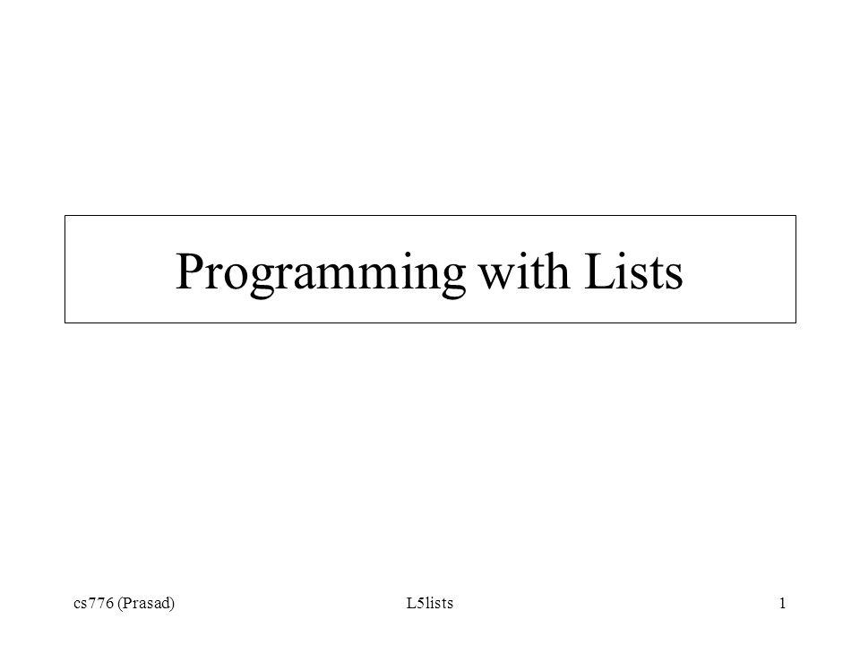 cs776 (Prasad)L5lists1 Programming with Lists