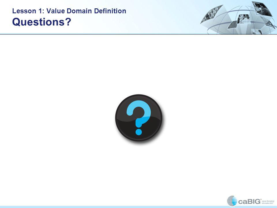 Lesson 1: Value Domain Definition Questions?