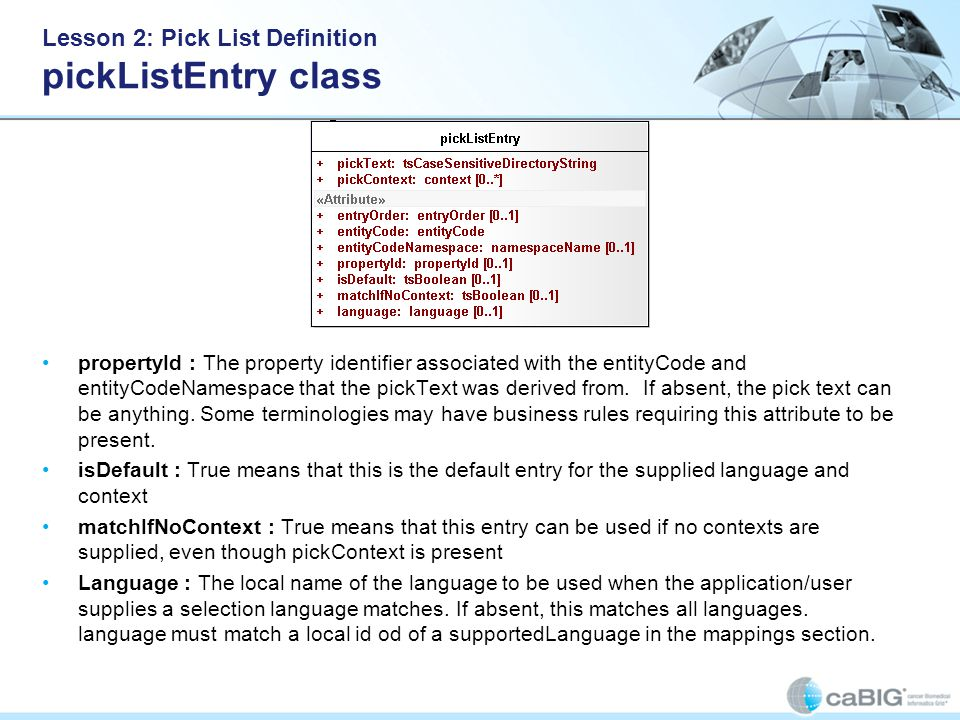Lesson 2: Pick List Definition pickListEntry class propertyId : The property identifier associated with the entityCode and entityCodeNamespace that the pickText was derived from.