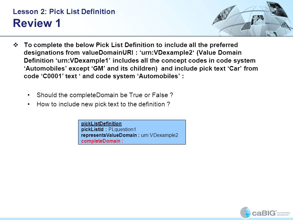 Lesson 2: Pick List Definition Review 1 To complete the below Pick List Definition to include all the preferred designations from valueDomainURI : urn