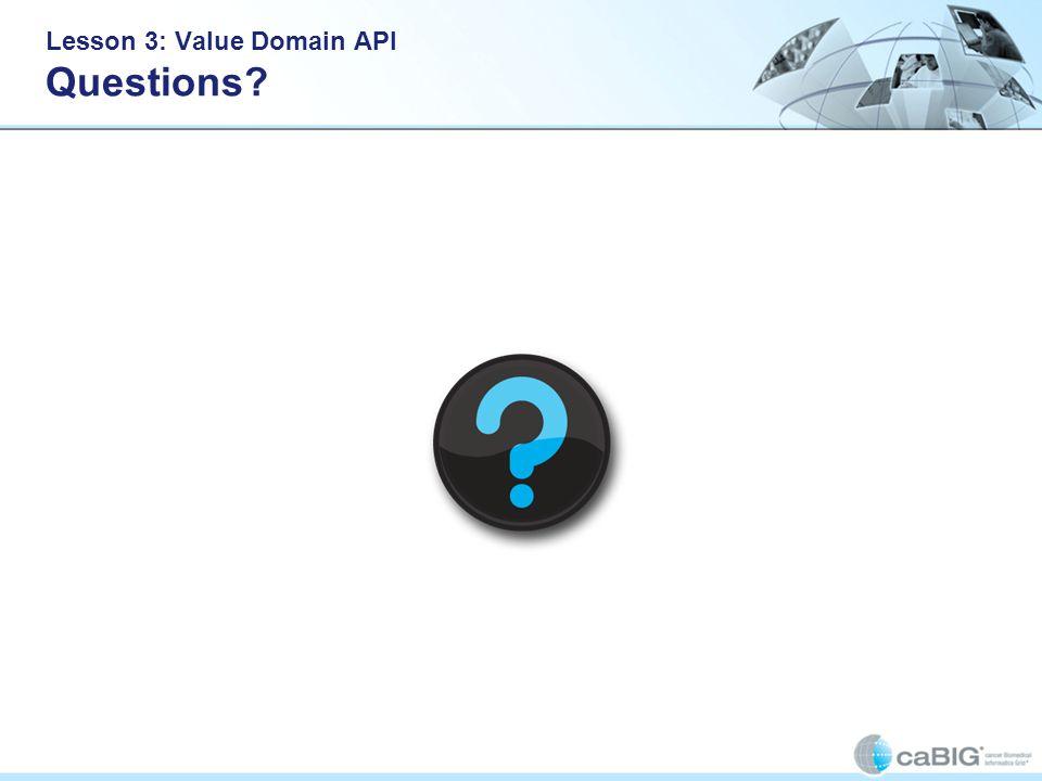 Lesson 3: Value Domain API Questions?
