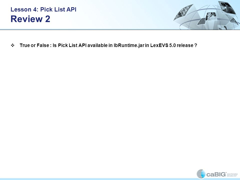 Lesson 4: Pick List API Review 2 True or False : Is Pick List API available in lbRuntime.jar in LexEVS 5.0 release ?