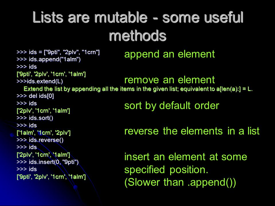 Lists are mutable - some useful methods >>> ids = [