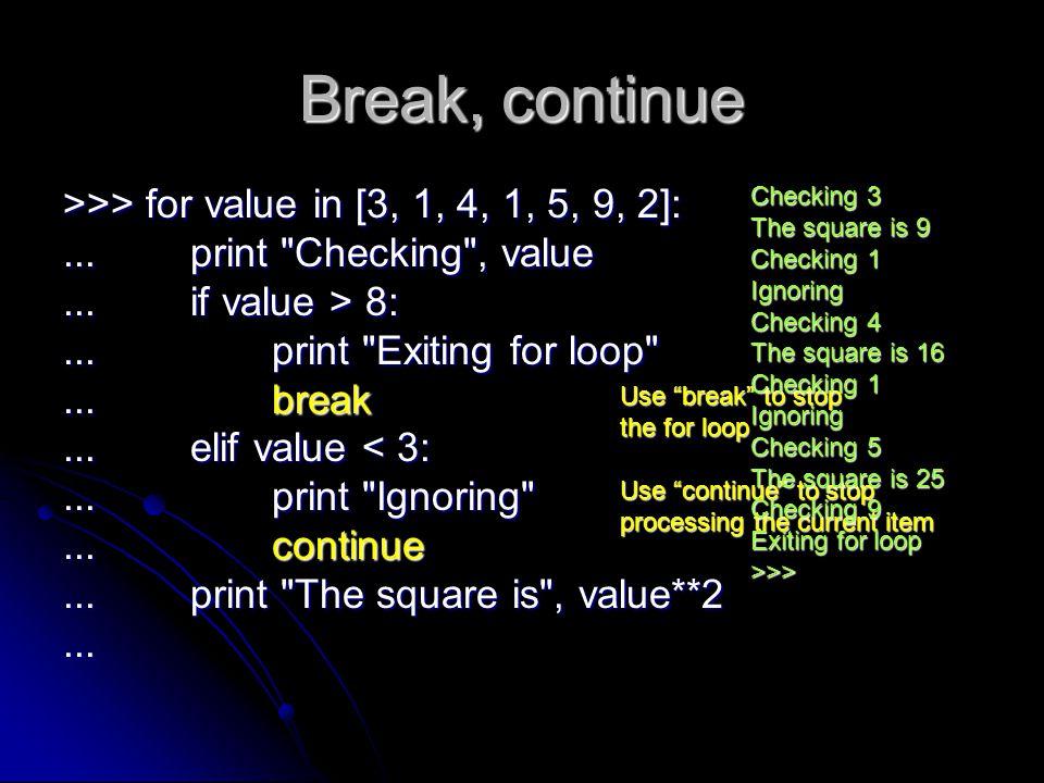 Break, continue >>> for value in [3, 1, 4, 1, 5, 9, 2]:... print