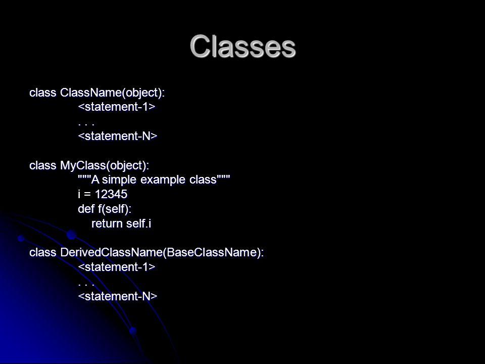 Classes class ClassName(object): <statement-1>... <statement-N> class MyClass(object):
