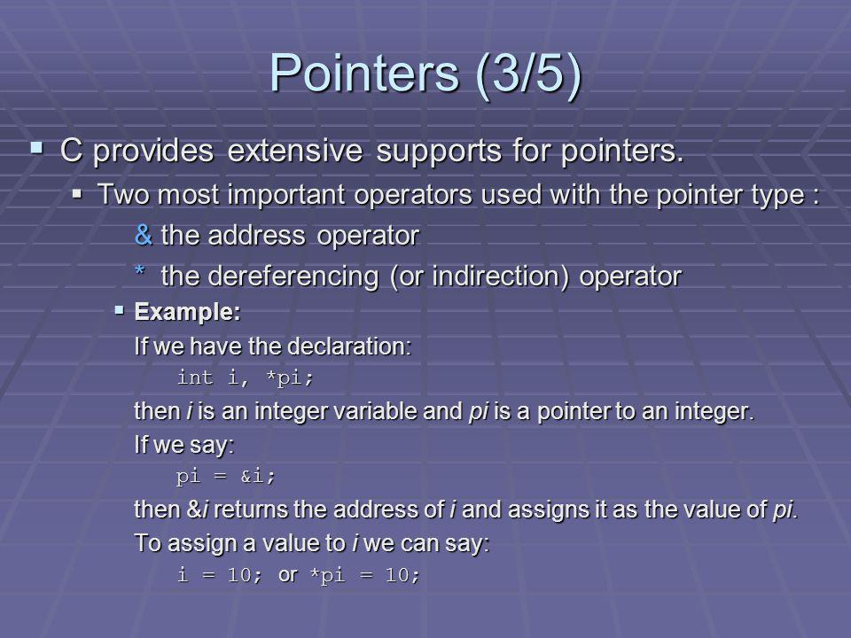 Pointers (4/5) Pointers can be dangerous Pointers can be dangerous Using pointers: high degree of flexibility and efficiency, but dangerous as well.