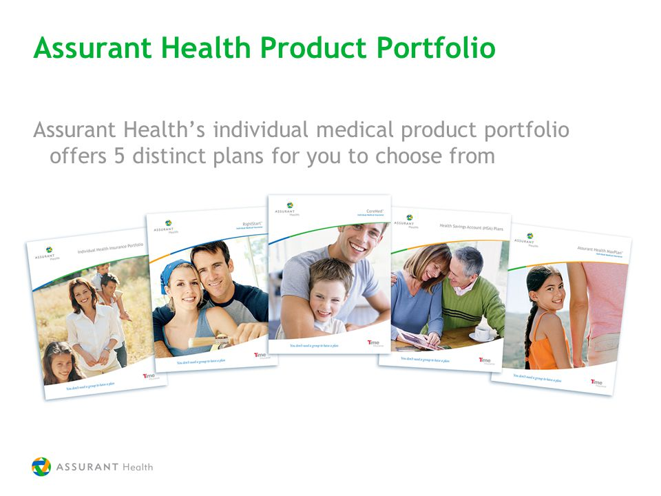 Assurant Health Product Portfolio Assurant Healths individual medical product portfolio offers 5 distinct plans for you to choose from