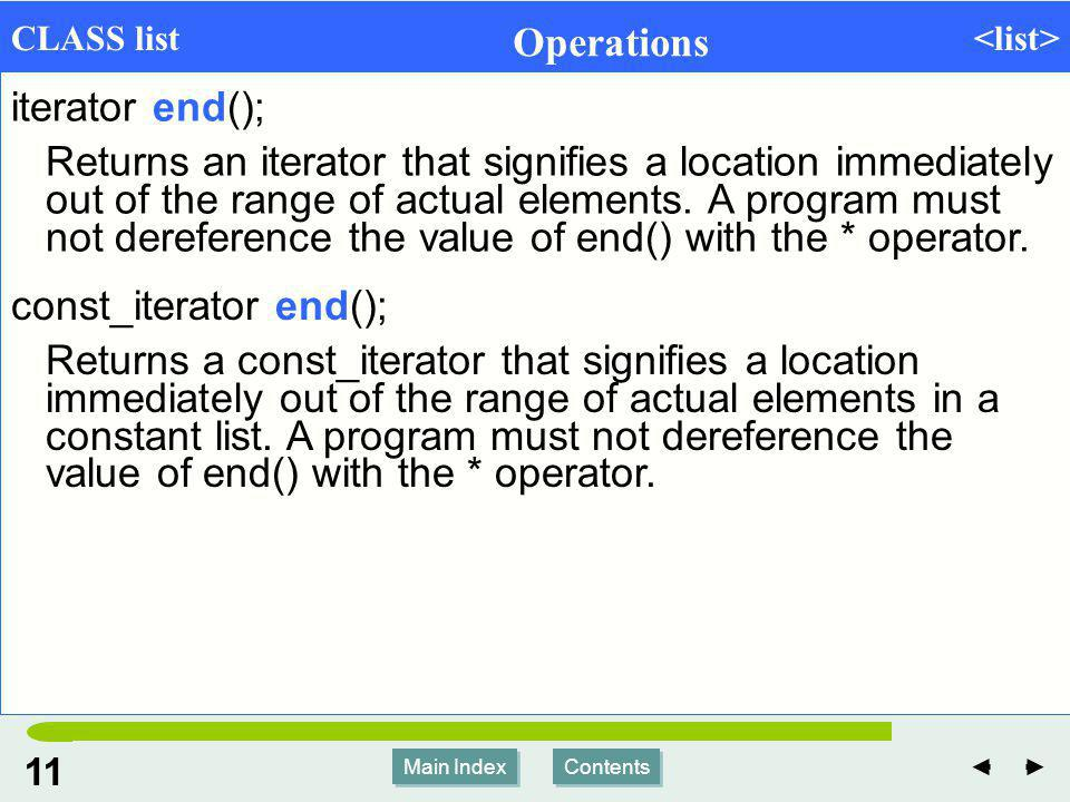 Main Index Contents 11 Main Index Contents CLASS list Operations iterator end(); Returns an iterator that signifies a location immediately out of the range of actual elements.