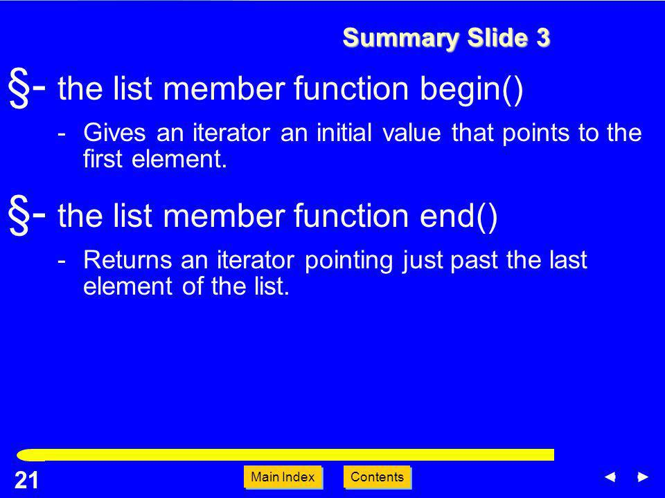 Main Index Contents 21 Main Index Contents Summary Slide 3 §- the list member function begin() -Gives an iterator an initial value that points to the first element.
