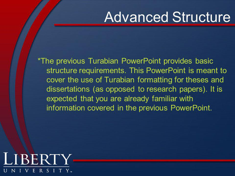 Advanced Structure *The previous Turabian PowerPoint provides basic structure requirements.