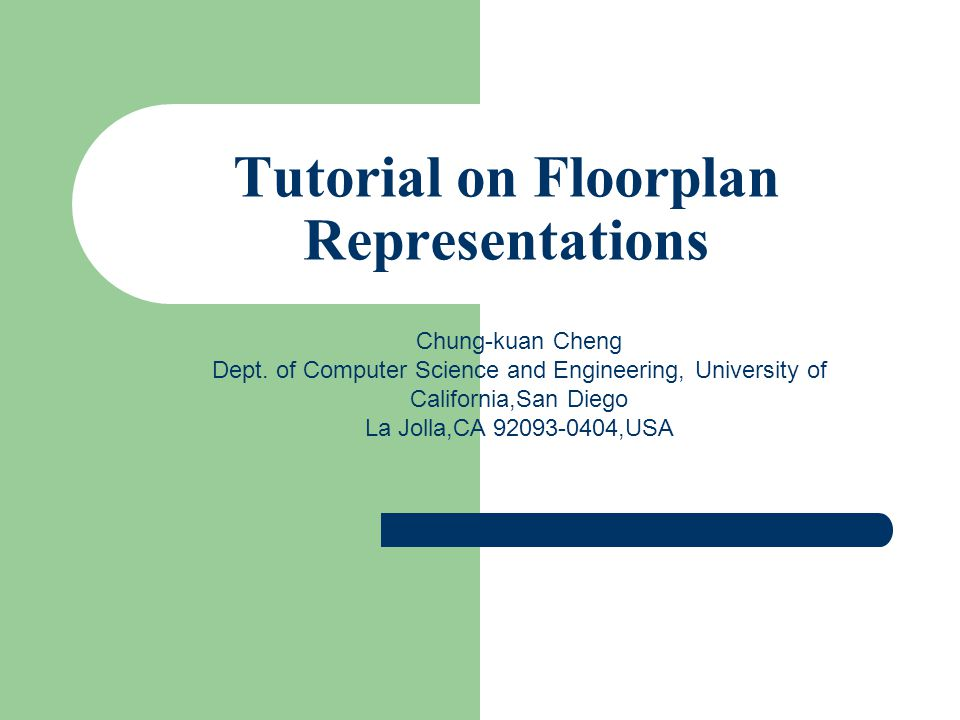 Tutorial on Floorplan Representations Chung-kuan Cheng Dept.