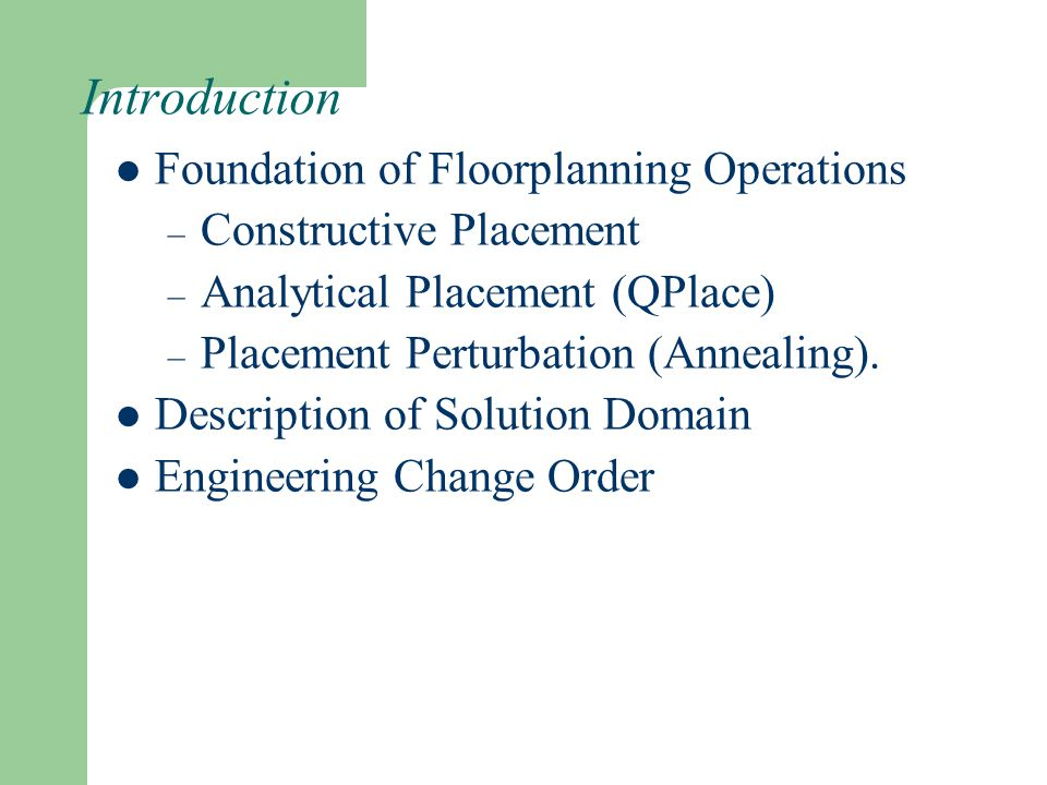 Introduction Foundation of Floorplanning Operations – Constructive Placement – Analytical Placement (QPlace) – Placement Perturbation (Annealing).