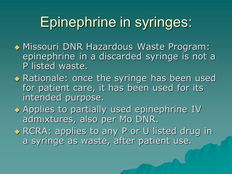 Epinephrine in syringes: Missouri DNR Hazardous Waste Program: epinephrine in a discarded syringe is not a P listed waste.