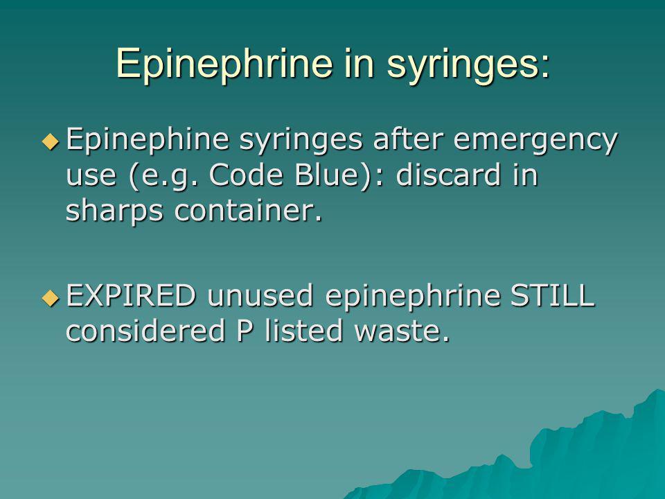 Epinephrine in syringes: Epinephine syringes after emergency use (e.g.
