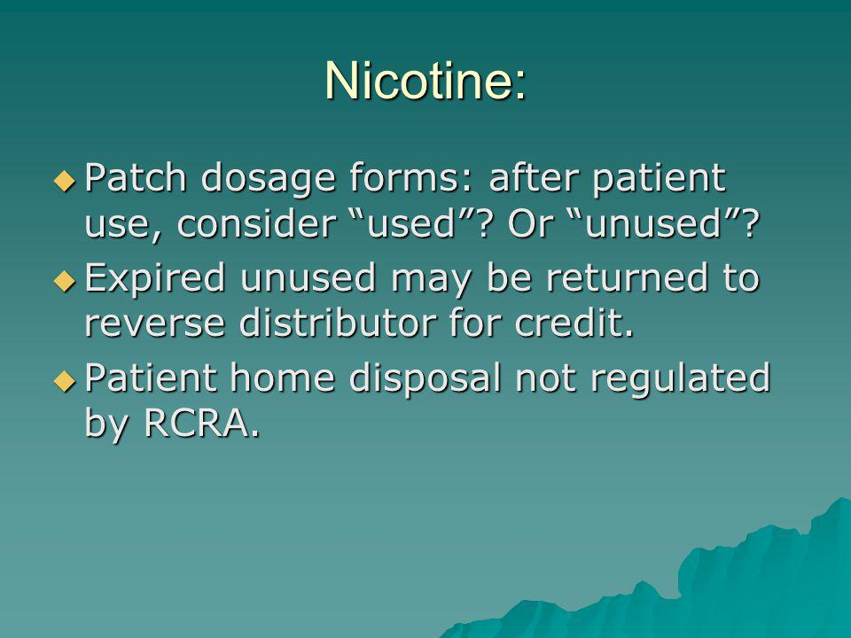 Nicotine: Patch dosage forms: after patient use, consider used.